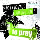 Feiert Jesus! -To pray!